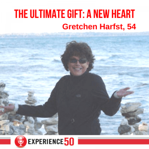 Experience 50 Podcast Episode 121 The Ultimate Gift: A New Heart